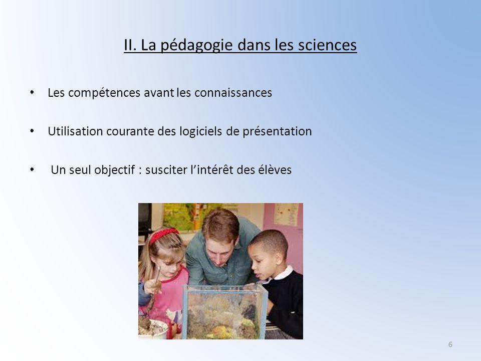 II. La pédagogie dans les sciences Les compétences avant les connaissances Utilisation courante des logiciels de présentation Un seul objectif : susci