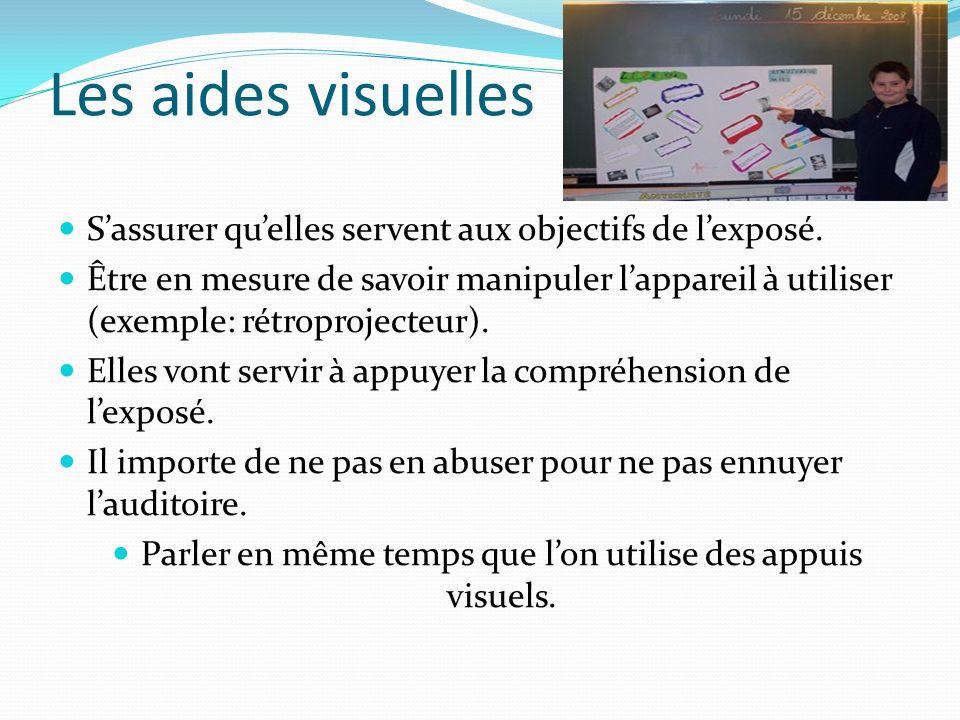 Les aides visuelles Sassurer quelles servent aux objectifs de lexposé. Être en mesure de savoir manipuler lappareil à utiliser (exemple: rétroprojecte