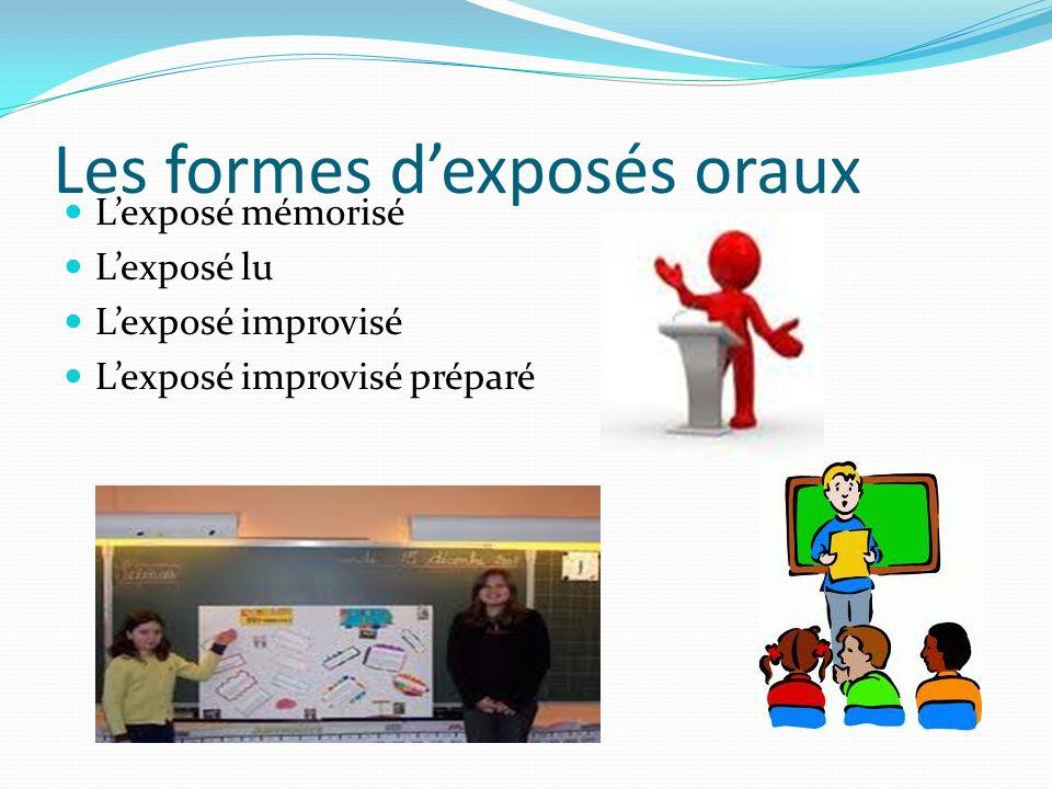 Les formes dexposés oraux Lexposé mémorisé Lexposé lu Lexposé improvisé Lexposé improvisé préparé