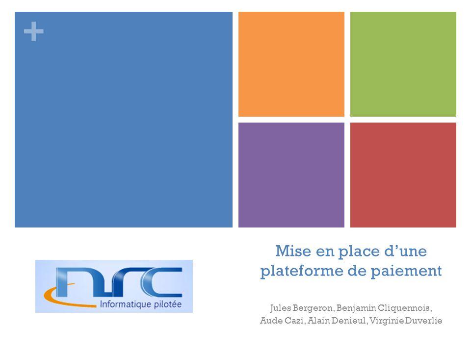 + Mise en place dune plateforme de paiement Jules Bergeron, Benjamin Cliquennois, Aude Cazi, Alain Denieul, Virginie Duverlie
