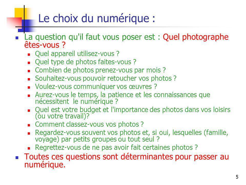 5 Le choix du numérique : La question qu'il faut vous poser est : Quel photographe êtes-vous ? Quel appareil utilisez-vous ? Quel type de photos faite