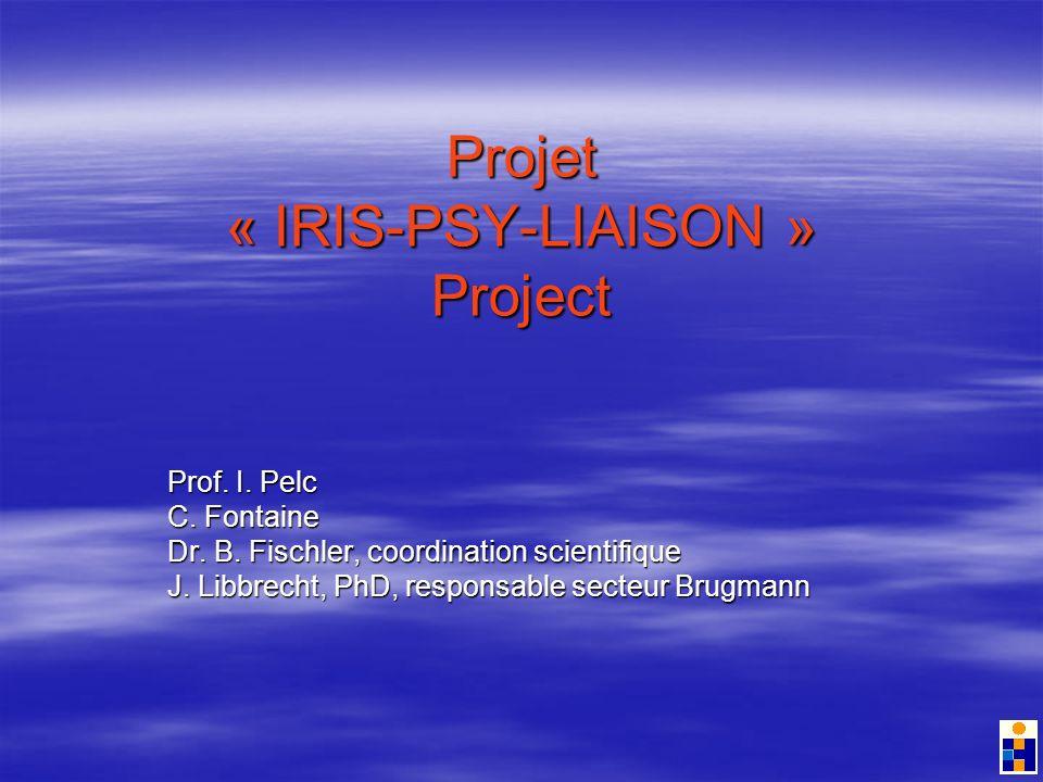 Projet « IRIS-PSY-LIAISON » Project Prof. I. Pelc C.