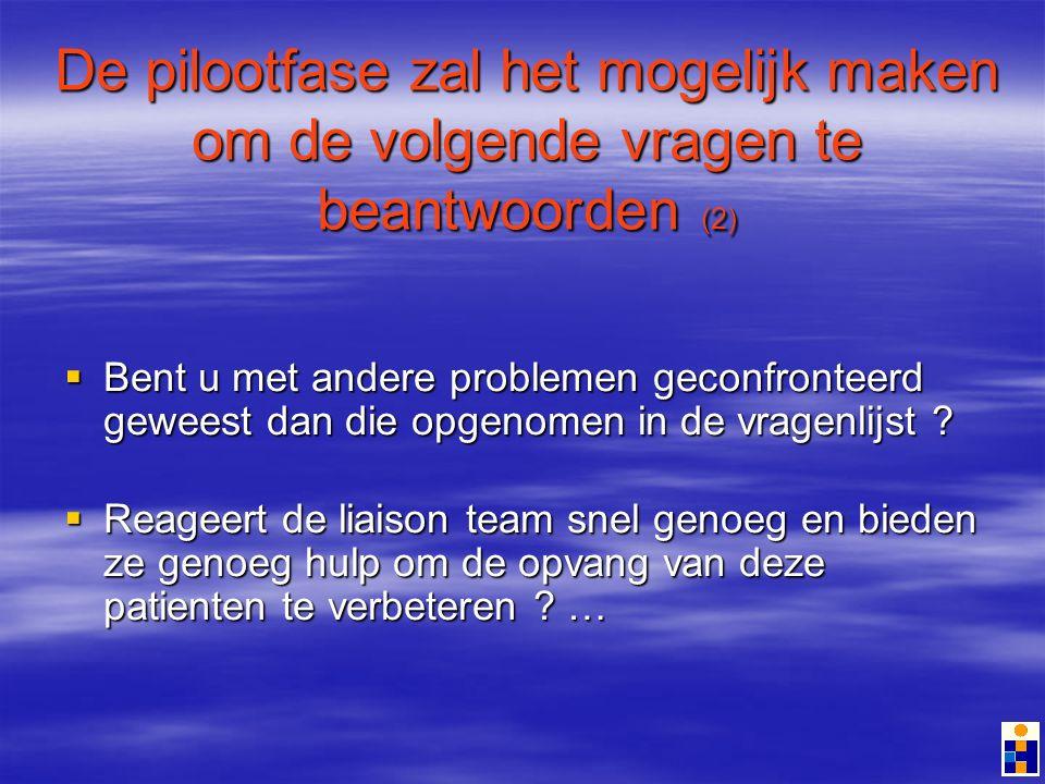 De pilootfase zal het mogelijk maken om de volgende vragen te beantwoorden (2) Bent u met andere problemen geconfronteerd geweest dan die opgenomen in de vragenlijst .