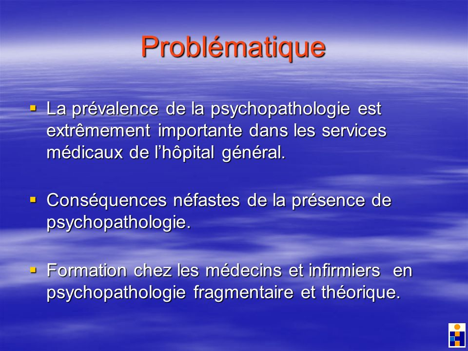 Problématique La prévalence de la psychopathologie est extrêmement importante dans les services médicaux de lhôpital général.