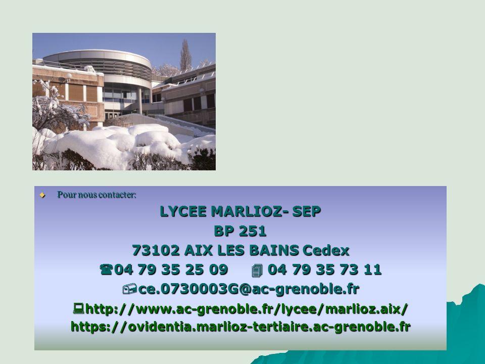 Pour nous contacter: Pour nous contacter: LYCEE MARLIOZ- SEP BP 251 73102 AIX LES BAINS Cedex 04 79 35 25 09 04 79 35 73 11 04 79 35 25 09 04 79 35 73 11 ce.0730003G@ac-grenoble.fr ce.0730003G@ac-grenoble.fr http://www.ac-grenoble.fr/lycee/marlioz.aix/ http://www.ac-grenoble.fr/lycee/marlioz.aix/https://ovidentia.marlioz-tertiaire.ac-grenoble.fr