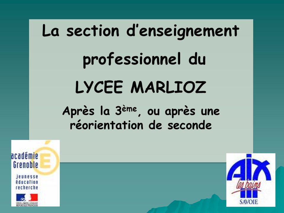 La section denseignement professionnel du LYCEE MARLIOZ Après la 3 ème, ou après une réorientation de seconde La section denseignement professionnel d
