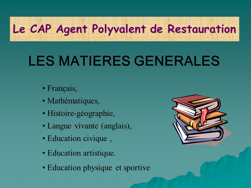 LES MATIERES GENERALES Français, Mathématiques, Histoire-géographie, Langue vivante (anglais), Education civique, Education artistique.