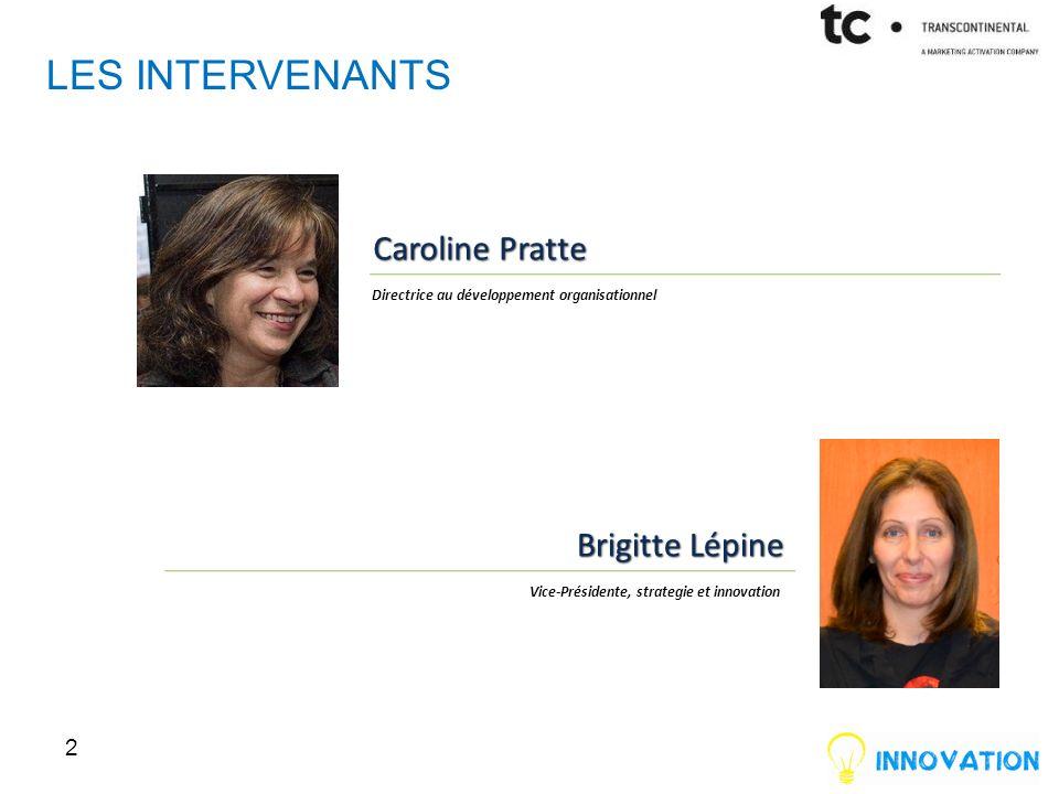 LES INTERVENANTS 2 Caroline Pratte Directrice au développement organisationnel Brigitte Lépine Vice-Présidente, strategie et innovation