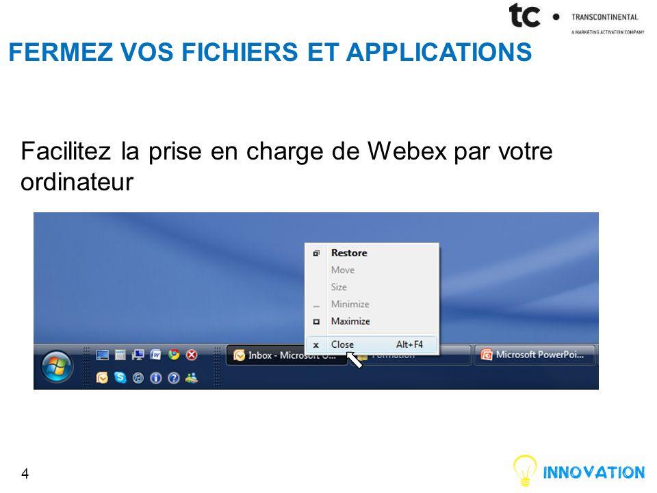 FERMEZ VOS FICHIERS ET APPLICATIONS Facilitez la prise en charge de Webex par votre ordinateur 4