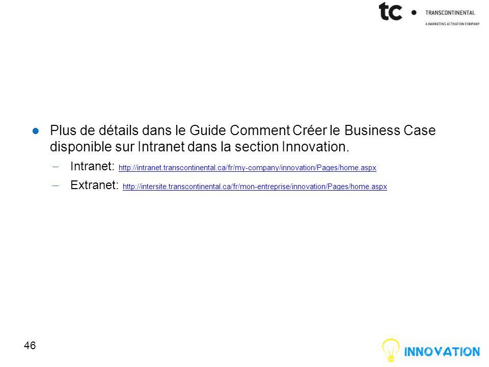 Plus de détails dans le Guide Comment Créer le Business Case disponible sur Intranet dans la section Innovation.
