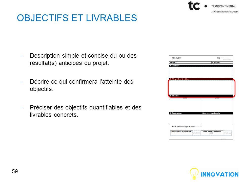 OBJECTIFS ET LIVRABLES Description simple et concise du ou des résultat(s) anticipés du projet.