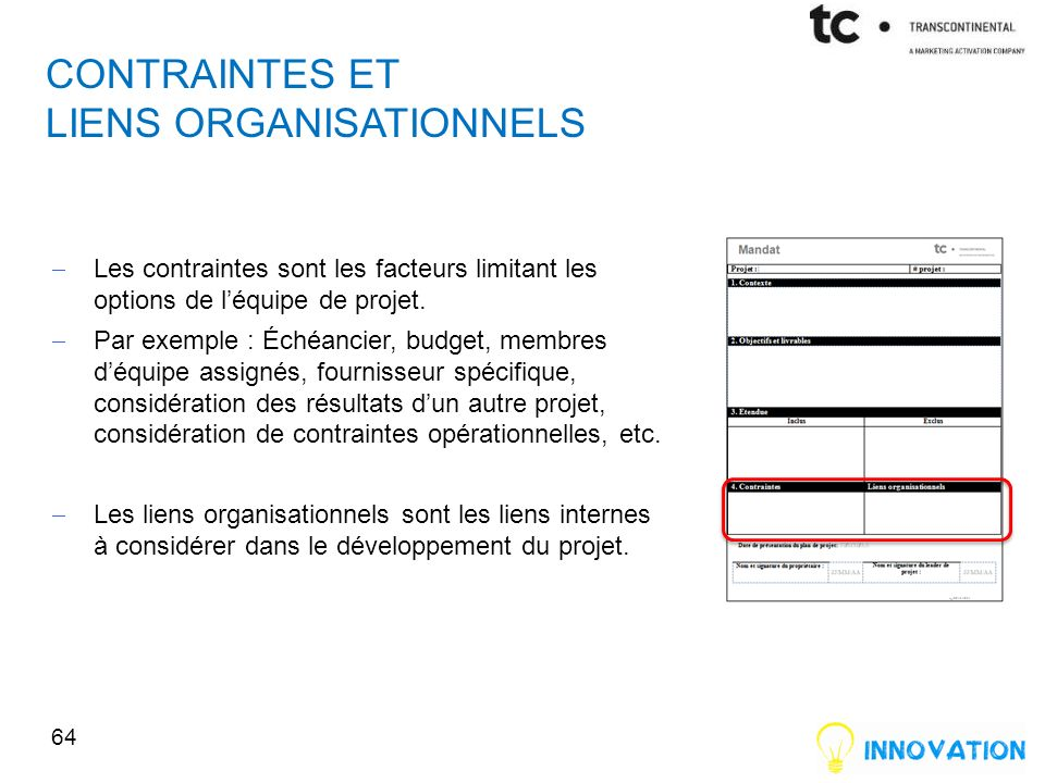 CONTRAINTES ET LIENS ORGANISATIONNELS Les contraintes sont les facteurs limitant les options de léquipe de projet.