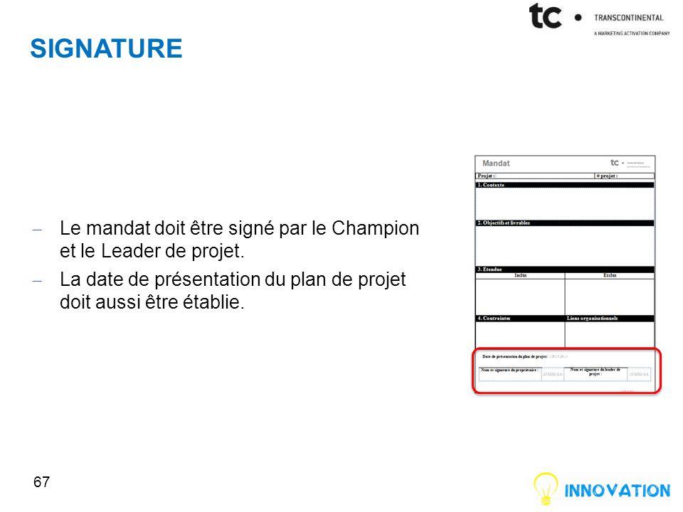 SIGNATURE Le mandat doit être signé par le Champion et le Leader de projet.