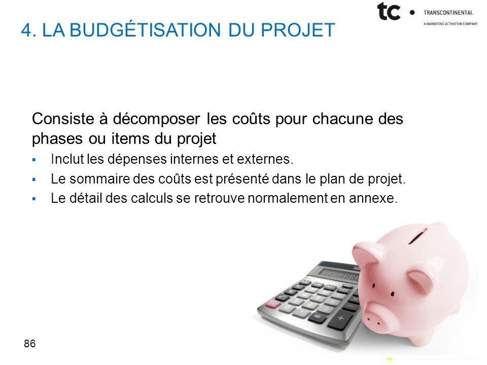 4. LA BUDGÉTISATION DU PROJET Consiste à décomposer les coûts pour chacune des phases ou items du projet Inclut les dépenses internes et externes. Le