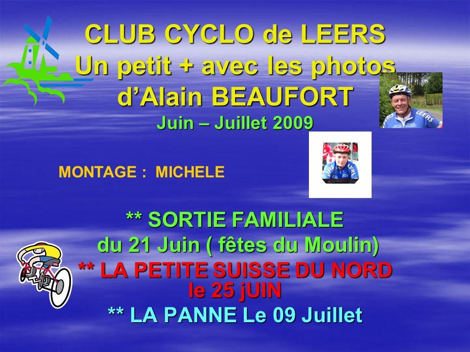 CLUB CYCLO de LEERS Un petit + avec les photos dAlain BEAUFORT Juin – Juillet 2009 ** SORTIE FAMILIALE du 21 Juin ( fêtes du Moulin) du 21 Juin ( fête