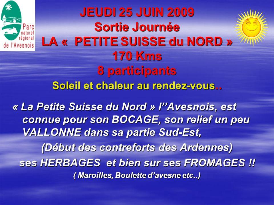 JEUDI 25 JUIN 2009 Sortie Journée LA « PETITE SUISSE du NORD » 170 Kms 8 participants Soleil et chaleur au rendez-vous.. « La Petite Suisse du Nord »