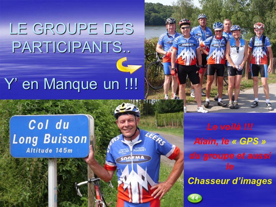 LE GROUPE DES PARTICIPANTS.. Y en Manque un !!! Le voilà !!! Alain, le « GPS » du groupe et aussi le Chasseur dimages