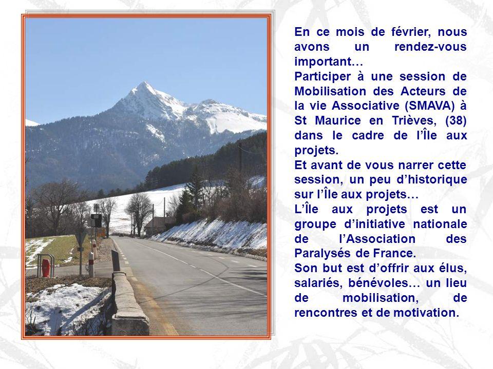 En ce mois de février, nous avons un rendez-vous important… Participer à une session de Mobilisation des Acteurs de la vie Associative (SMAVA) à St Maurice en Trièves, (38) dans le cadre de lÎle aux projets.