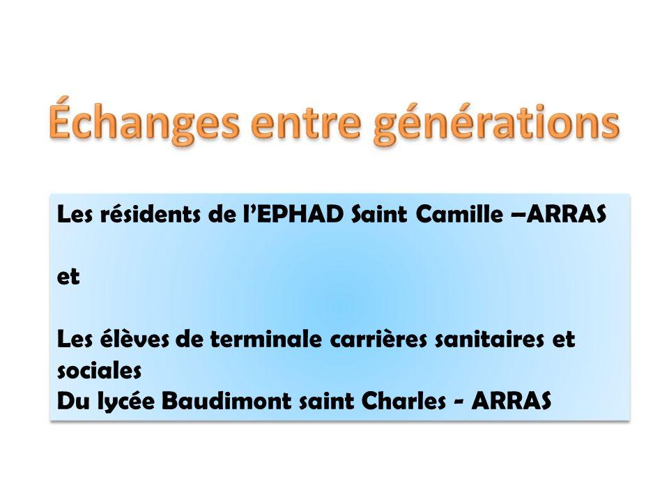 Les résidents de lEPHAD Saint Camille –ARRAS et Les élèves de terminale carrières sanitaires et sociales Du lycée Baudimont saint Charles - ARRAS