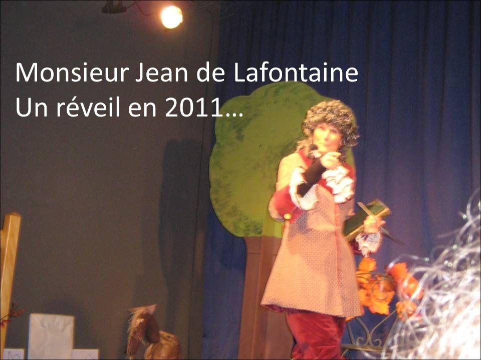Monsieur Jean de Lafontaine Un réveil en 2011…