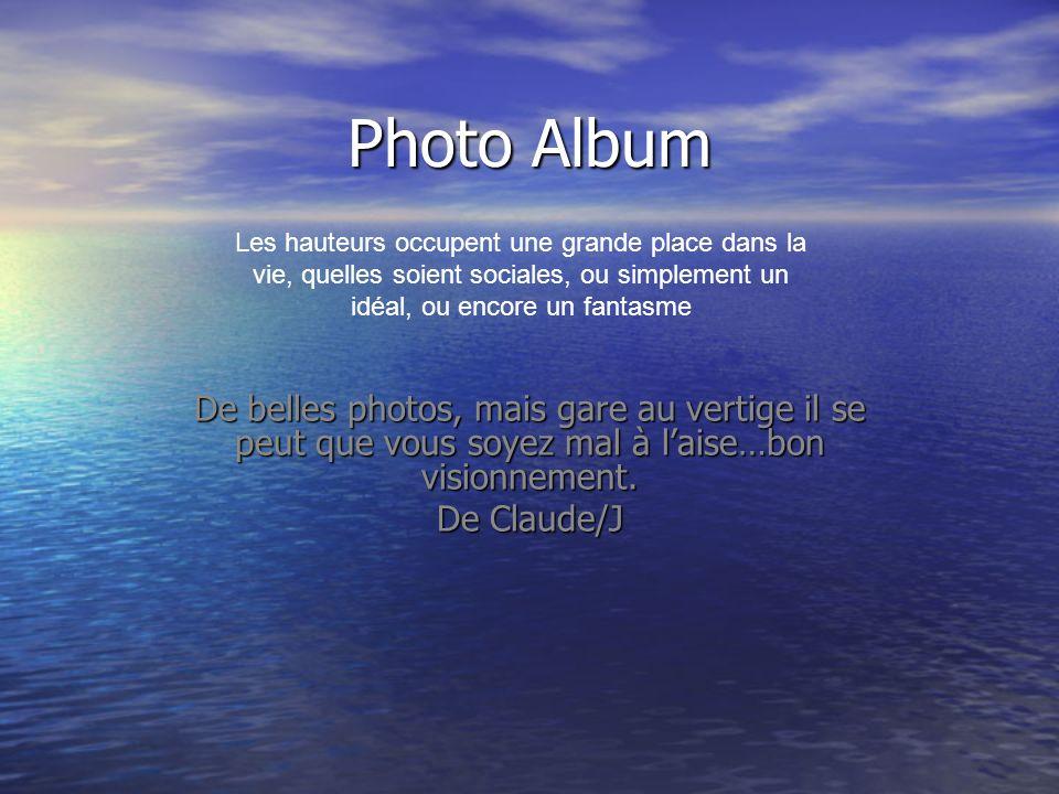 Photo Album De belles photos, mais gare au vertige il se peut que vous soyez mal à laise…bon visionnement.