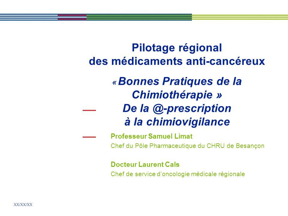 XX/XX/XX Pilotage régional des médicaments anti-cancéreux « Bonnes Pratiques de la Chimiothérapie » De la @-prescription à la chimiovigilance Professe