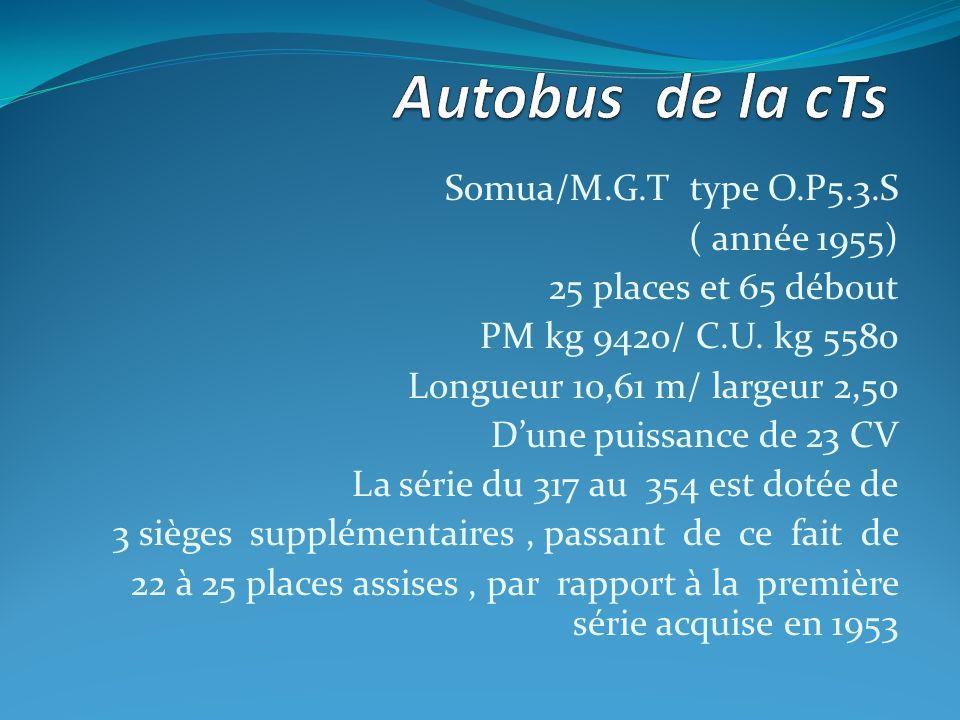 Somua/M.G.T type O.P5.3.S ( année 1955) 25 places et 65 débout PM kg 9420/ C.U.
