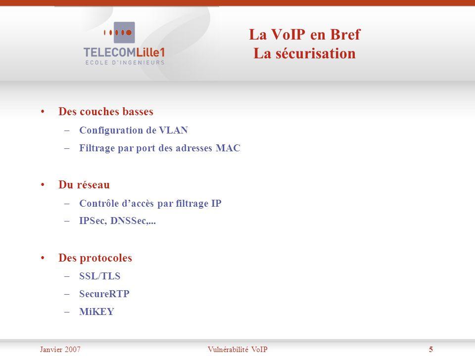 Janvier 2007Vulnérabilité VoIP5 La VoIP en Bref La sécurisation Des couches basses –Configuration de VLAN –Filtrage par port des adresses MAC Du résea