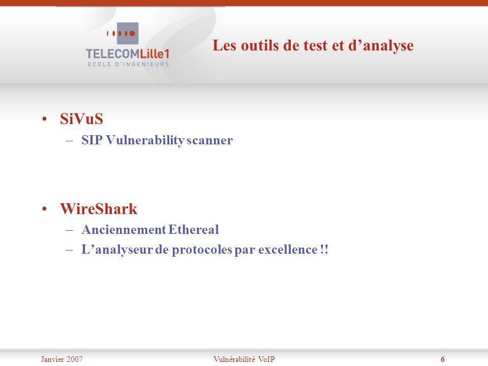 Janvier 2007Vulnérabilité VoIP6 Les outils de test et danalyse SiVuS –SIP Vulnerability scanner WireShark –Anciennement Ethereal –Lanalyseur de protoc