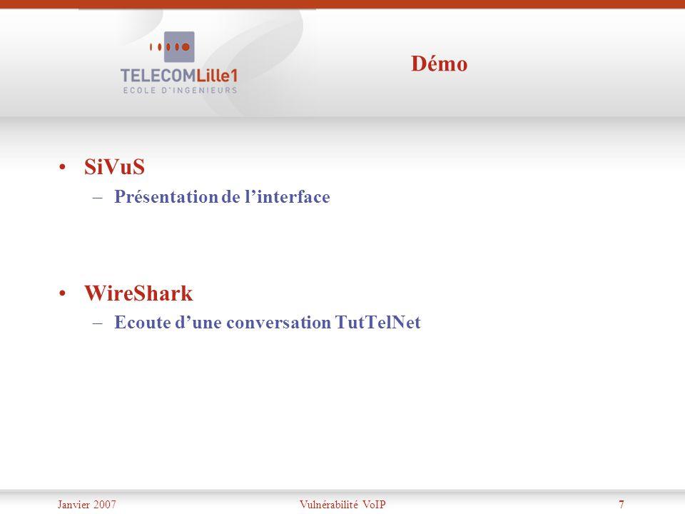 Janvier 2007Vulnérabilité VoIP7 Démo SiVuS –Présentation de linterface WireShark –Ecoute dune conversation TutTelNet