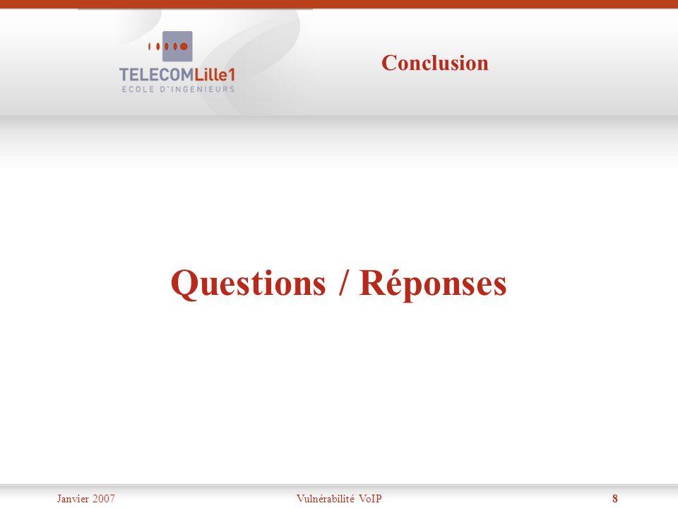 Janvier 2007Vulnérabilité VoIP8 Conclusion Questions / Réponses