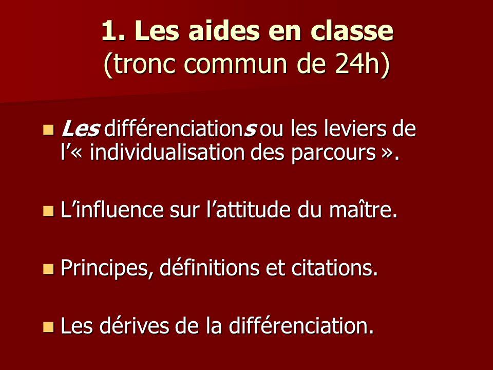 1. Les aides en classe (tronc commun de 24h) Les différenciations ou les leviers de l« individualisation des parcours ». Les différenciations ou les l