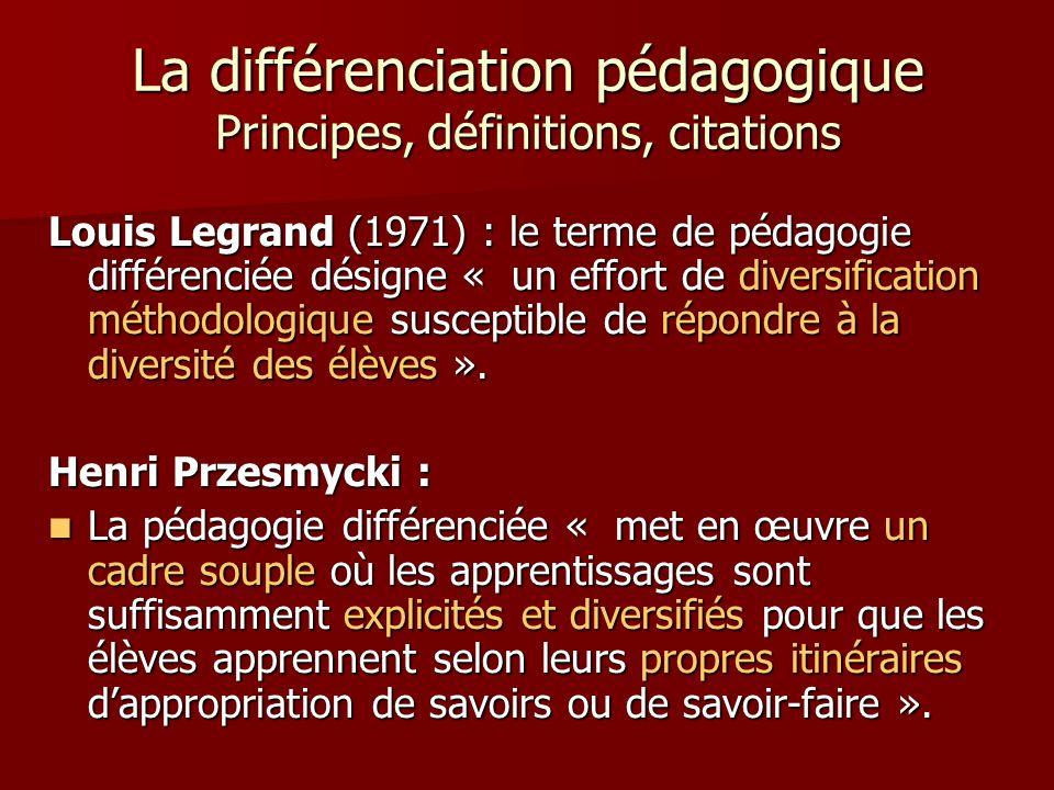 Louis Legrand (1971) : le terme de pédagogie différenciée désigne « un effort de diversification méthodologique susceptible de répondre à la diversité