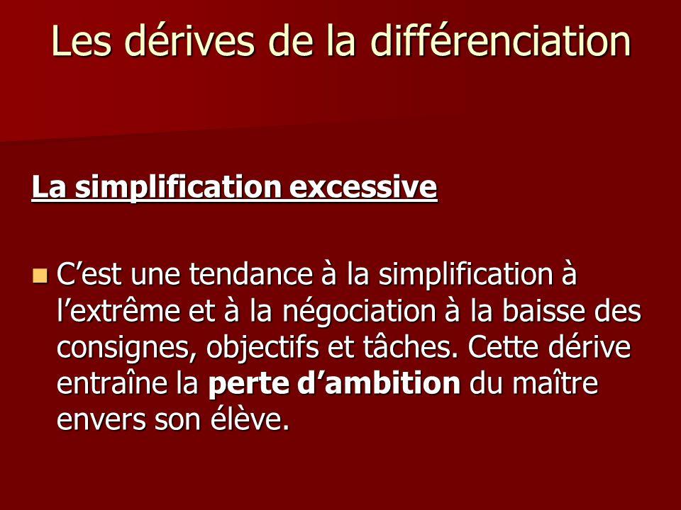 Les dérives de la différenciation La simplification excessive Cest une tendance à la simplification à lextrême et à la négociation à la baisse des con