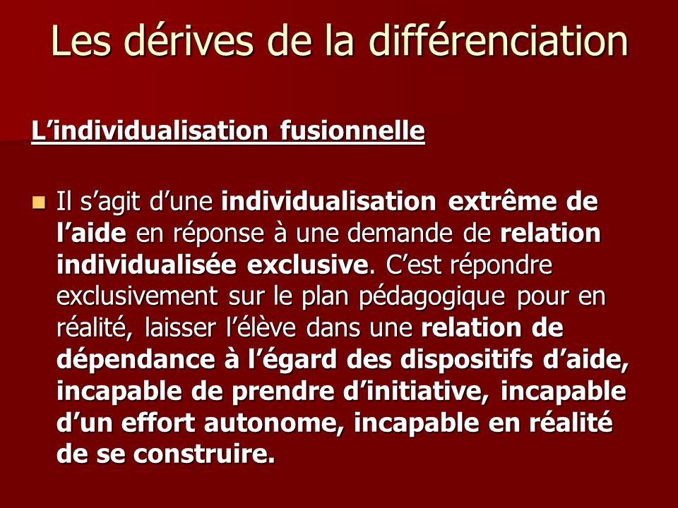 Les dérives de la différenciation Lindividualisation fusionnelle Il sagit dune individualisation extrême de laide en réponse à une demande de relation