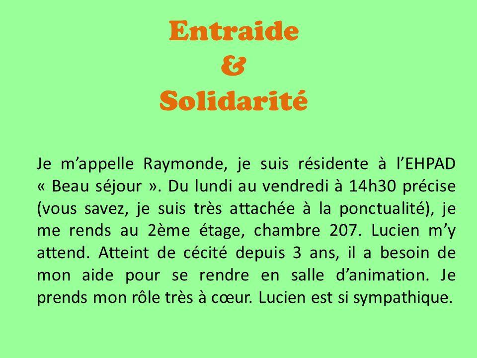 Entraide & Solidarité Je mappelle Raymonde, je suis résidente à lEHPAD « Beau séjour ».