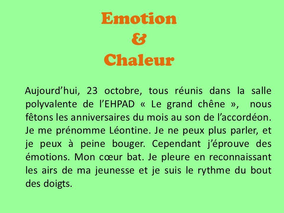 Emotion & Chaleur Aujourdhui, 23 octobre, tous réunis dans la salle polyvalente de lEHPAD « Le grand chêne », nous fêtons les anniversaires du mois au son de laccordéon.