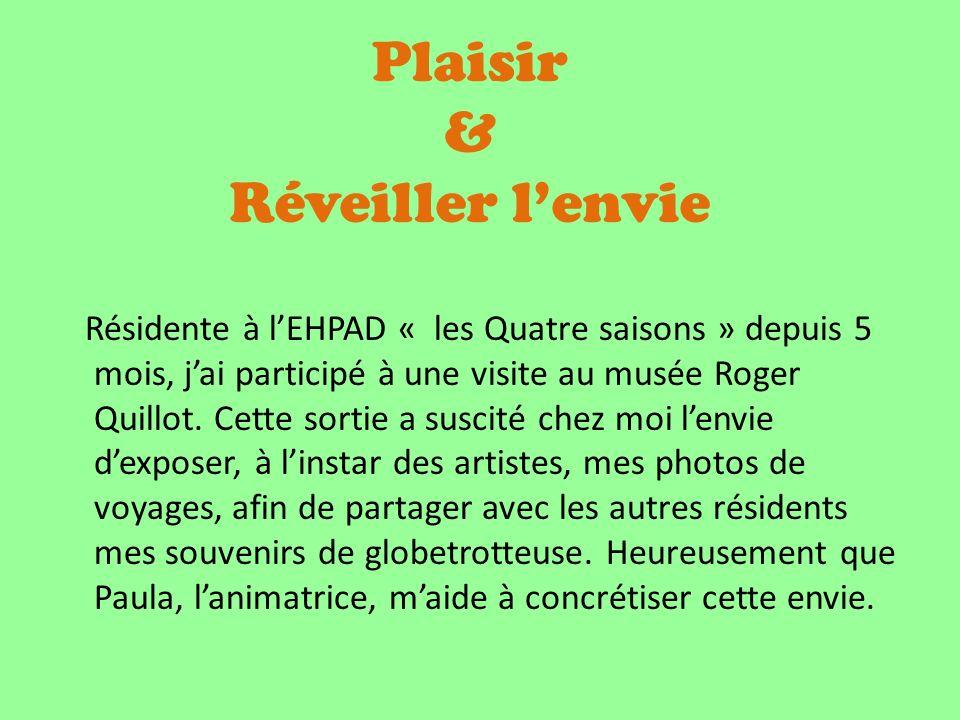 Plaisir & Réveiller lenvie Résidente à lEHPAD « les Quatre saisons » depuis 5 mois, jai participé à une visite au musée Roger Quillot.