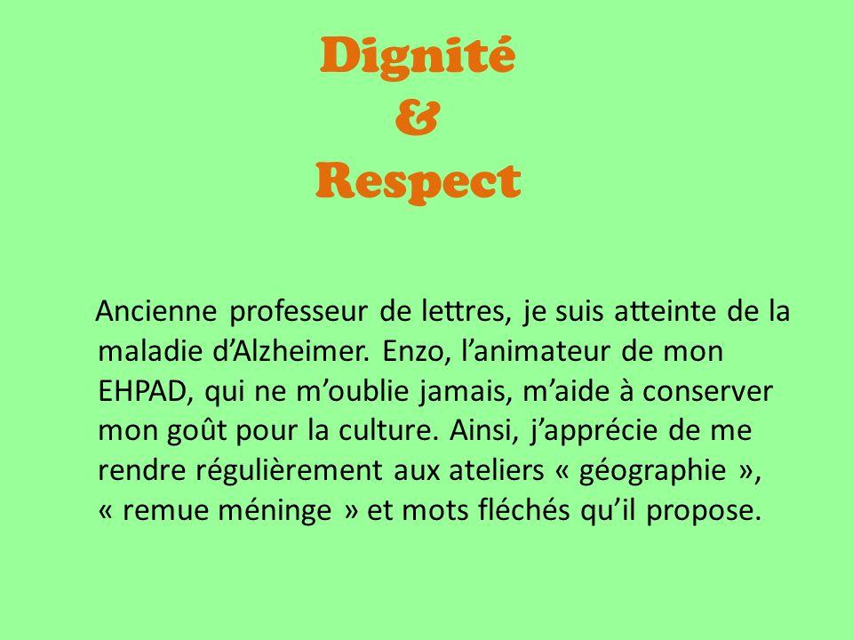 Dignité & Respect Ancienne professeur de lettres, je suis atteinte de la maladie dAlzheimer.