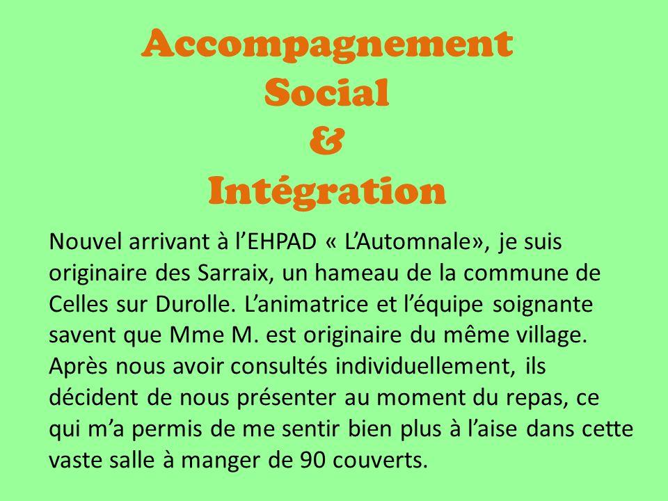 Accompagnement Social & Intégration Nouvel arrivant à lEHPAD « LAutomnale», je suis originaire des Sarraix, un hameau de la commune de Celles sur Durolle.
