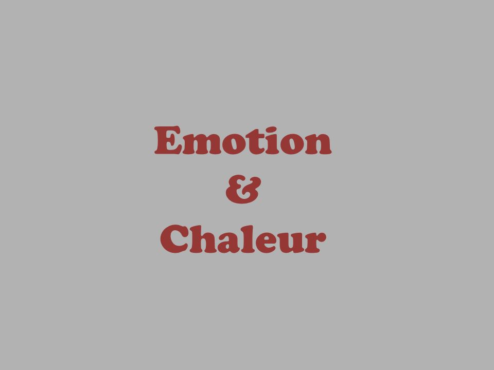 Emotion & Chaleur