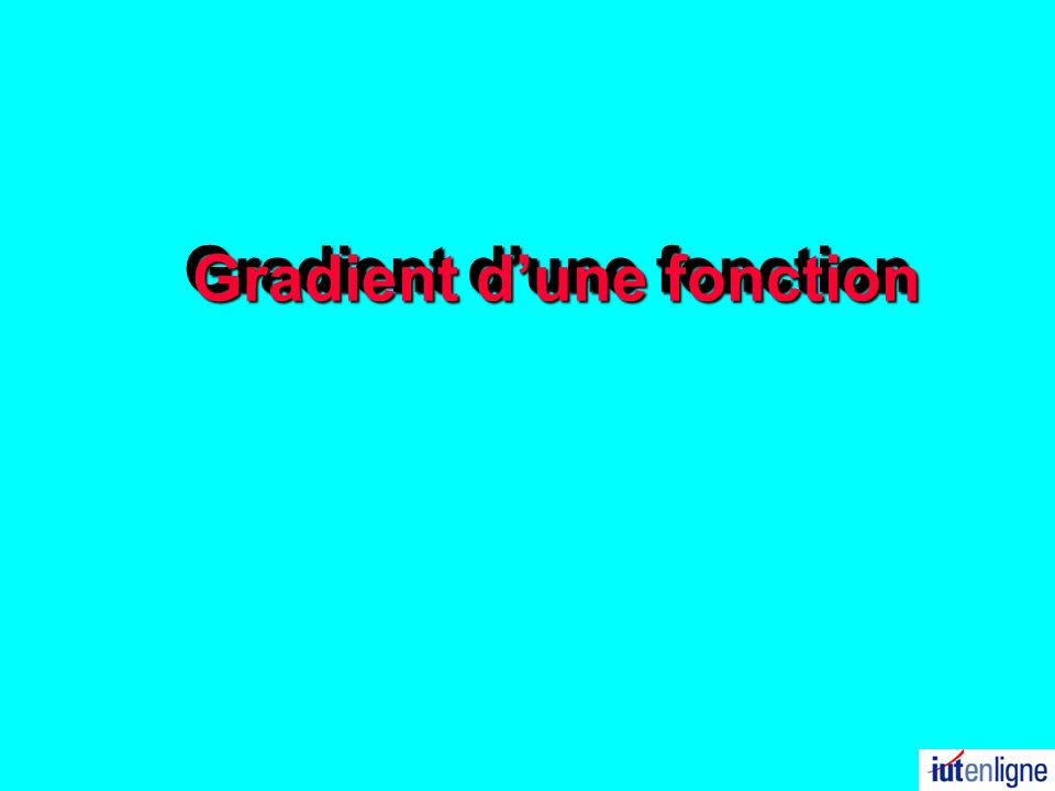 Gradient dune fonction Gradient dune fonction