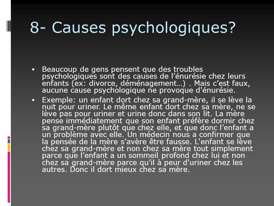 8- Causes psychologiques? Beaucoup de gens pensent que des troubles psychologiques sont des causes de lénurésie chez leurs enfants (ex: divorce, démén
