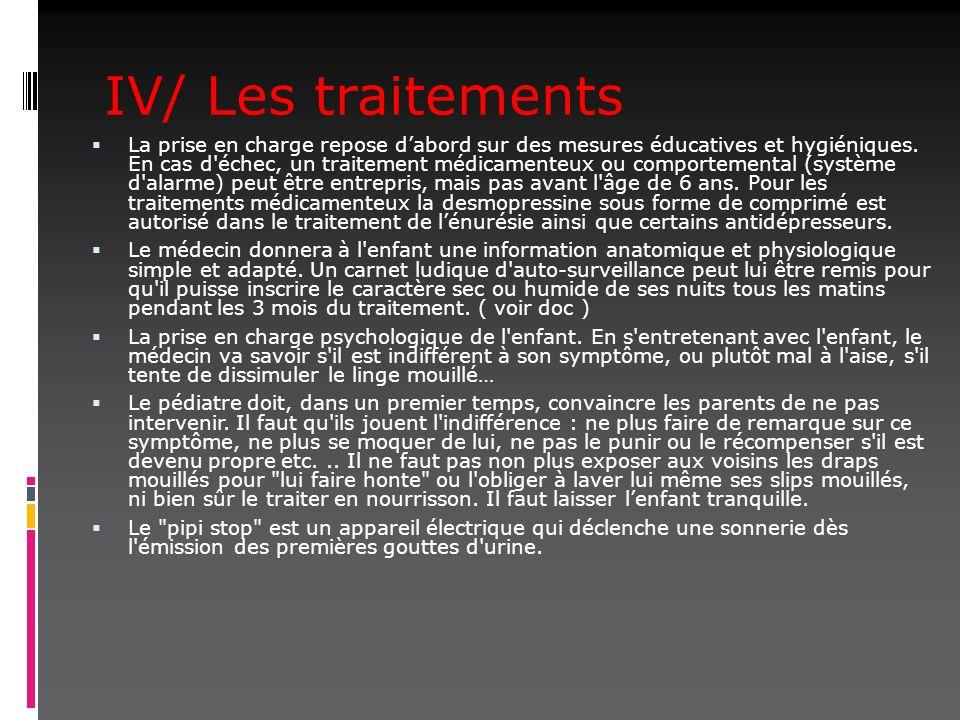 IV/ Les traitements La prise en charge repose dabord sur des mesures éducatives et hygiéniques. En cas d'échec, un traitement médicamenteux ou comport