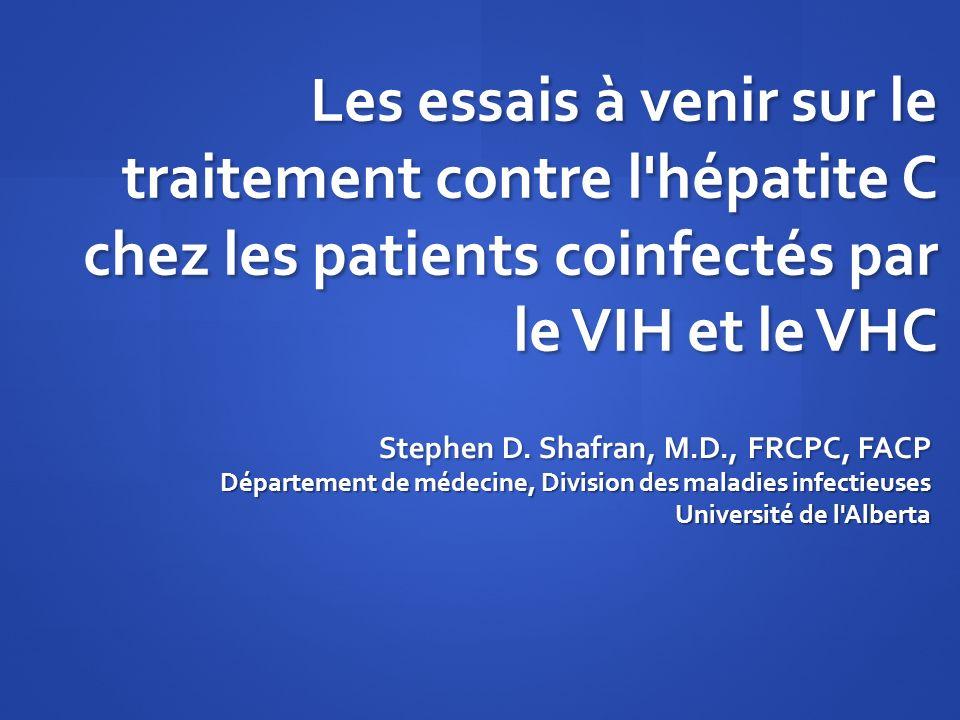 Les essais à venir sur le traitement contre l'hépatite C chez les patients coinfectés par le VIH et le VHC Stephen D. Shafran, M.D., FRCPC, FACP Dépar