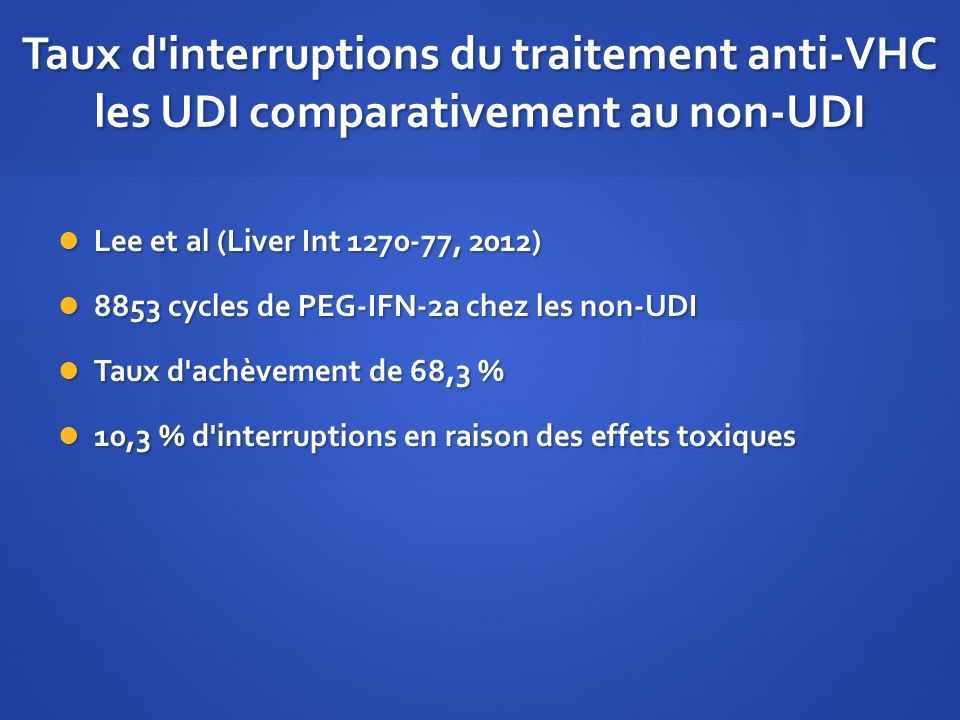 Taux d'interruptions du traitement anti-VHC les UDI comparativement au non-UDI Lee et al (Liver Int 1270-77, 2012) Lee et al (Liver Int 1270-77, 2012)