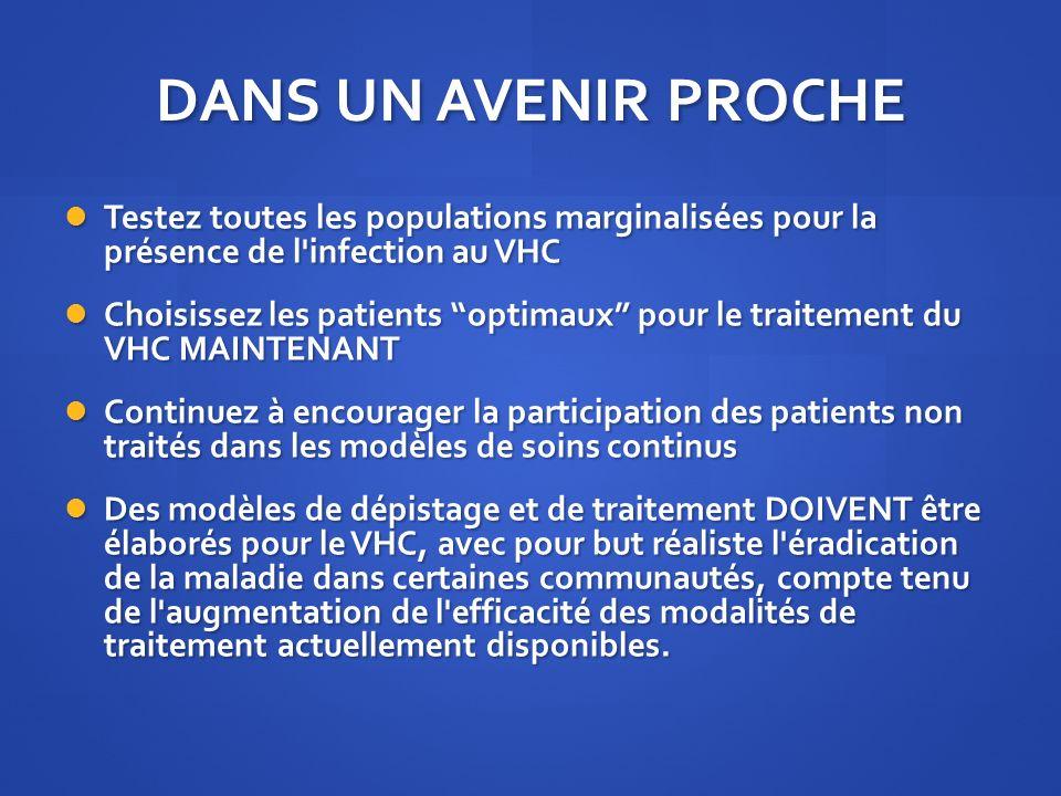 DANS UN AVENIR PROCHE Testez toutes les populations marginalisées pour la présence de l'infection au VHC Testez toutes les populations marginalisées p