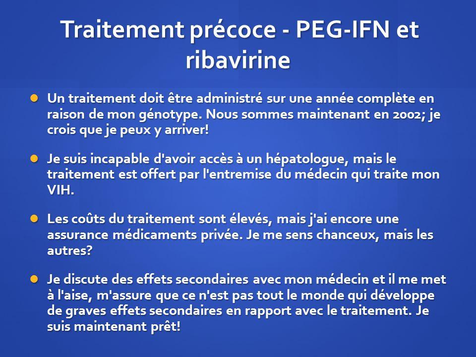 Traitement précoce - PEG-IFN et ribavirine Traitement précoce - PEG-IFN et ribavirine Un traitement doit être administré sur une année complète en rai