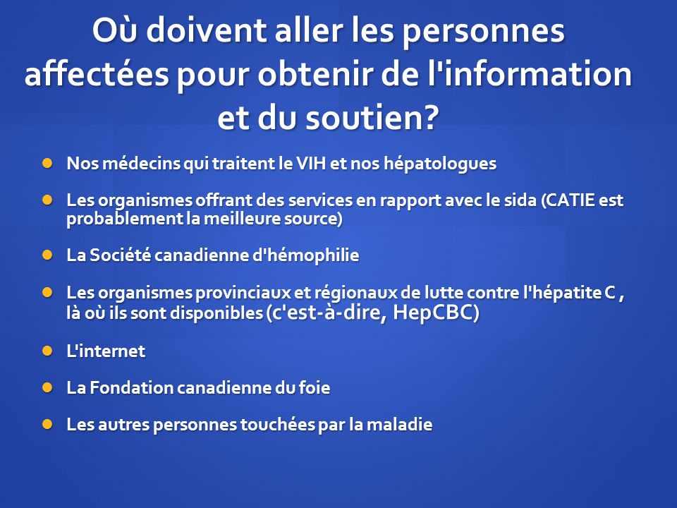 Où doivent aller les personnes affectées pour obtenir de l'information et du soutien? Nos médecins qui traitent le VIH et nos hépatologues Nos médecin