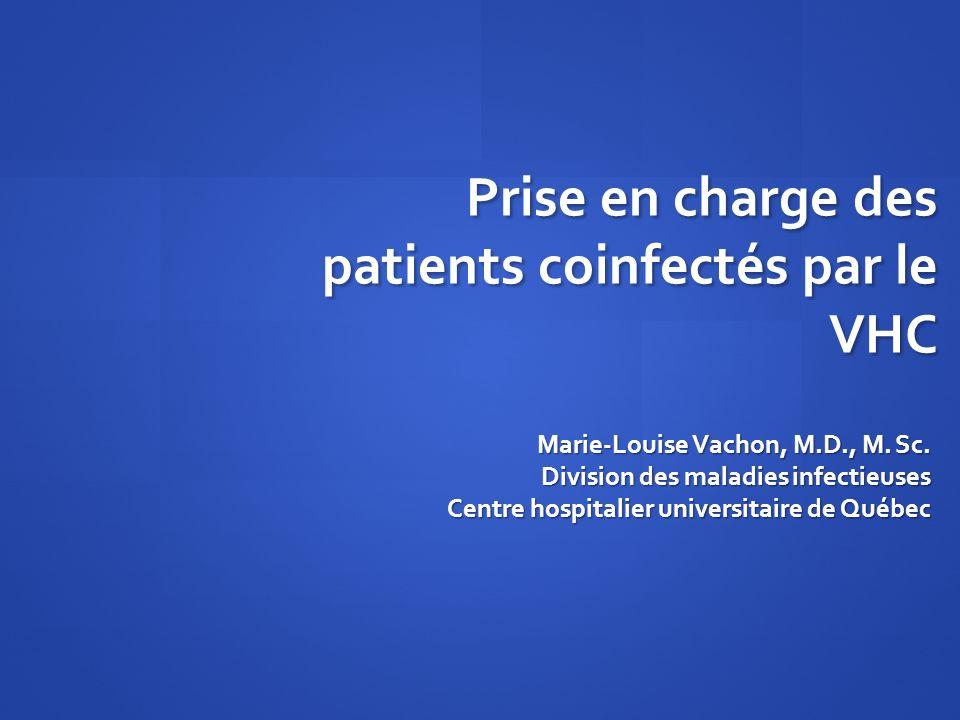 Prise en charge des patients coinfectés par le VHC Marie-Louise Vachon, M.D., M. Sc. Division des maladiesinfectieuses Centre hospitalier universitair